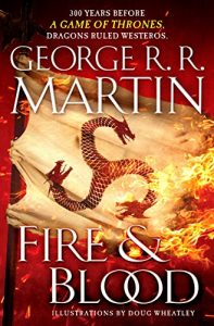 FIRE & BLOOD: 300 Years Before A Game of Thrones – ✍ George R. R. Martin