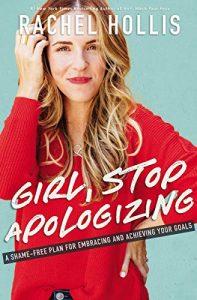 GIRL, STOP APOLOGIZING – Rachel Hollis