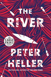 THE RIVER: A Novel – Peter Heller